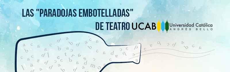 Las Paradojas Embotelladas de Teatro UCAB
